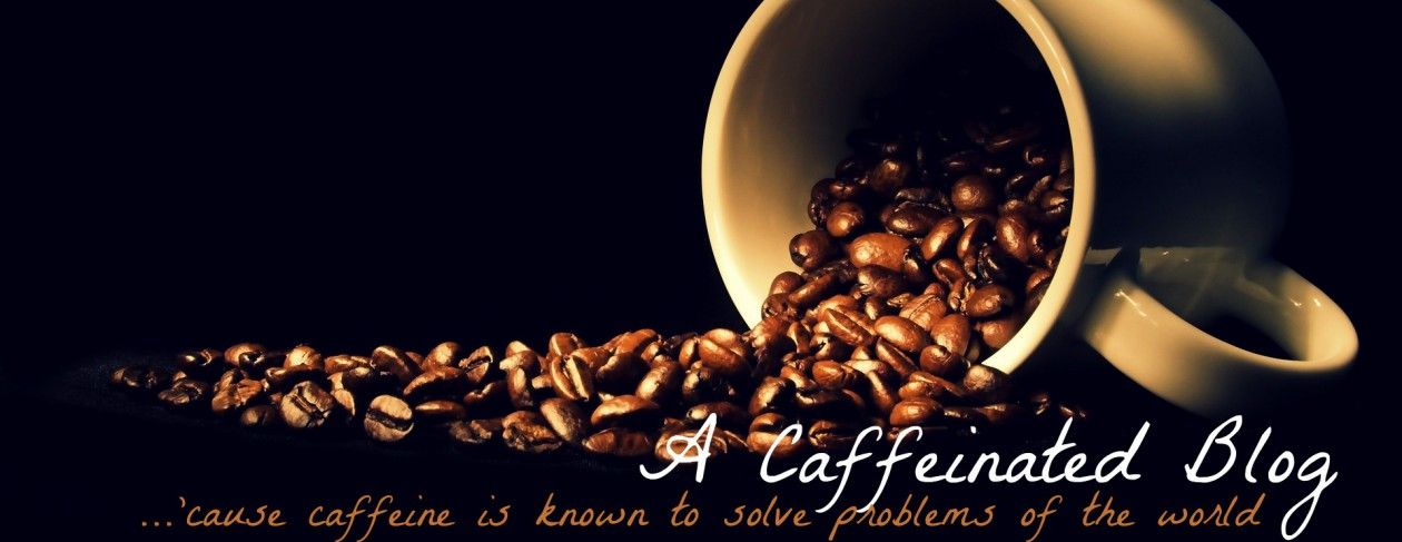 A CAFFEINATED BLOG